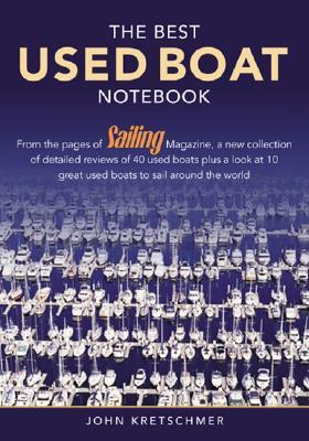The Best Used Boat Notebook: From the Pages of Sailing Magazine, a New Collection of Detailedreviews of 40 Used Boats Plus a Look at 10 Great New Boats to Sail Around the World.