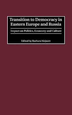 Transition to Democracy in Eastern Europe and Russia: Impact on Politics, Economy and Culture