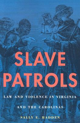 Slave Patrols: Law and Violence in Virginia and the Carolinas