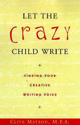 Let the Crazy Child Write!: Finding Your Creative Writing Voice