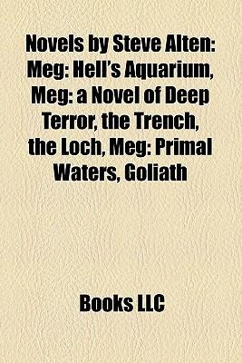Novels by Steve Alten: Meg: Hell's Aquarium, Meg: a Novel of Deep Terror, the Trench, the Loch, Meg: Primal Waters, Goliath