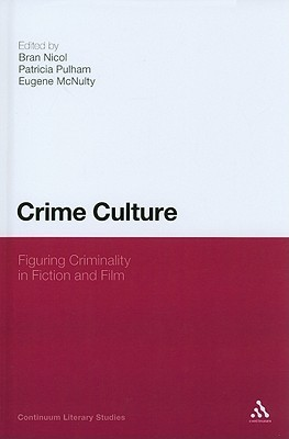 Crime Culture: Figuring Criminality in Fiction and Film