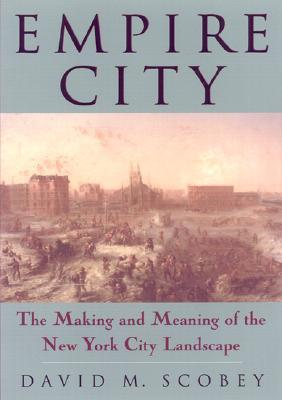 Empire City: The Making and Meaning of the New York City Landscape