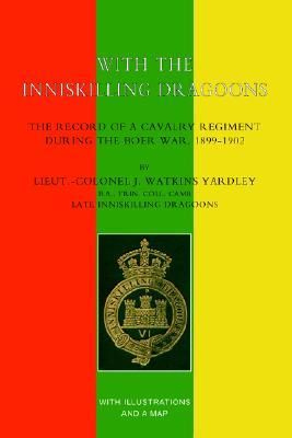 With The Inniskilling Dragoonsthe Record Of A Cavalry Regiment During The Boer War, 1899 1902