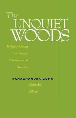 The Unquiet Woods: Ecological Change and Peasant Resistance in the Himalaya