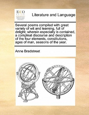 Several Poems Compiled with Great Variety of Wit and Learning, Full of Delight; Wherein Especially Is Contained, a Compleat Discourse and Description of the Four Elements, Constitutions, Ages of Man, Seasons of the Year.