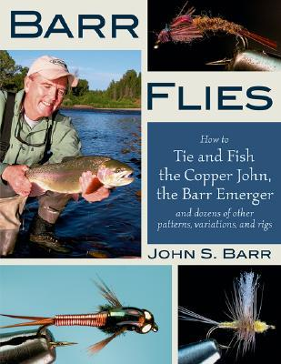 barr-flies-how-to-tie-and-fish-the-copper-john-the-barr-emerger-and-dozens-of-other-patterns-variations-and-rigs