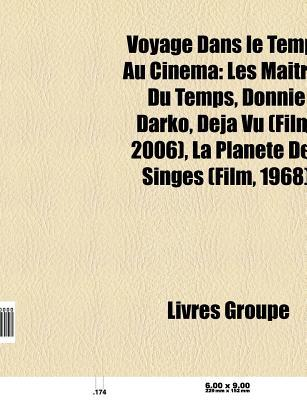 Voyage Dans Le Temps Au Cinema: Les Maitres Du Temps, Donnie Darko, Deja Vu, Les Trois Lumieres, La Planete Des Singes, Red vs. Blue