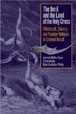 The Devil and the Land of the Holy Cross: Witchcraft, Slavery, and Popular Religion in Colonial Brazil