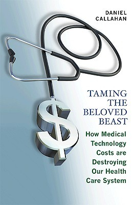 Taming the Beloved Beast: How Medical Technology Costs Are Destroying Our Health Care How Medical Technology Costs Are Destroying Our Health Care System System
