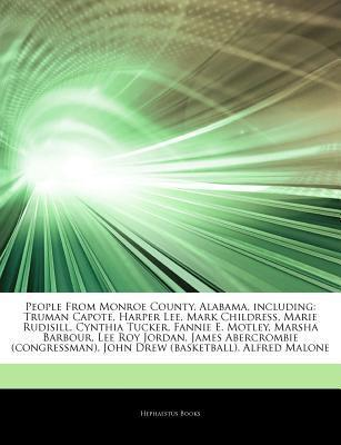 Articles on People from Monroe County, Alabama, Including: Truman Capote, Harper Lee, Mark Childress, Marie Rudisill, Cynthia Tucker, Fannie E. Motley, Marsha Barbour, Lee Roy Jordan, James Abercrombie (Congressman), John Drew