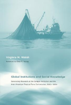 Global Institutions and Social Knowledge: Generating Research at the Scripps Institution and the Inter-American Tropical Tuna Commission, 1900s--1990s