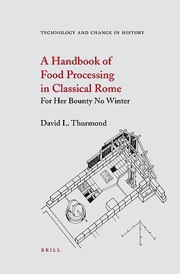 A Handbook of Food Processing in Classical Rome: For Her Bounty No Winter