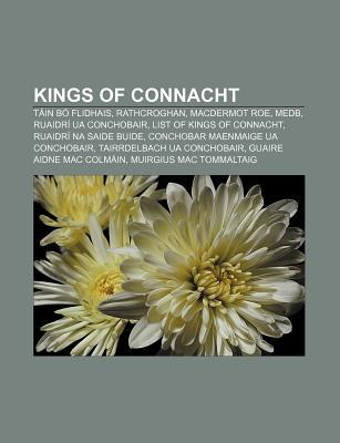 Kings of Connacht: Tain Bo Flidhais, Rathcroghan, Macdermot Roe, Medb, Ruaidri Ua Conchobair, List of Kings of Connacht, Ruaidri Na Saide Buide