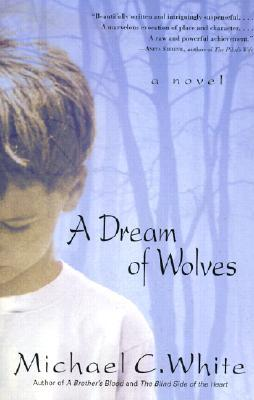 A Dream of Wolves by Michael C. White