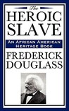 The Heroic Slave (African American Heritage Book)