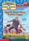 Ogres Don't Hunt Easter Eggs by Debbie Dadey