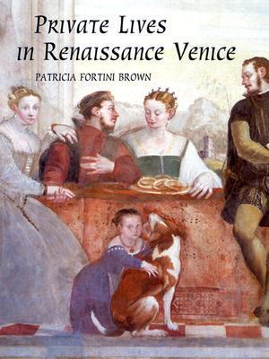 Private Lives in Renaissance Venice: Art, Architecture, and the Family