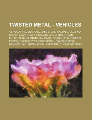 Twisted Metal - Vehicles: 12-Pak, Atv, Auger, Axel, Brimstone, Calypso, Club Kid, Cousin Eddy, Crazy 8, Create Car, Crimson Fury, Crusher, Dark Tooth, Darkside, Drag Queen, Flower Power, Goggle Eyes, Gold Tooth, Grasshopper, Hammerhead, Iron Maiden, Jugge