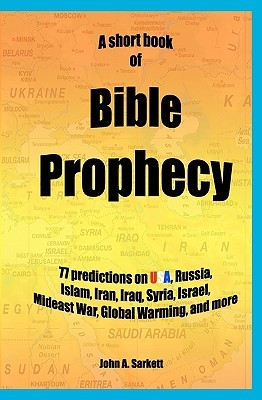 A Short Book of Bible Prophecy: 77 Predictions on USA, Russia, Islam, Iran, Iraq, Syria, Israel, Mideast War, Global Warming, More