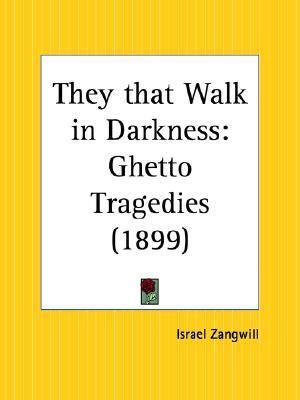 They that Walk in Darkness: Ghetto Tragedies