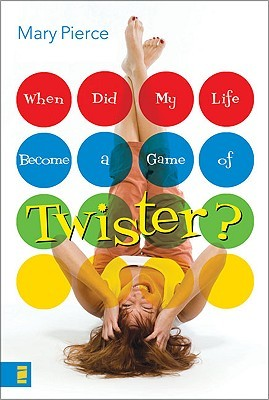 When Did My Life Become a Game of Twister? by Mary Pierce