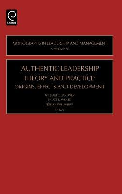 Authentic Leadership Theory and Practice (Monographs in Leadership and Management)