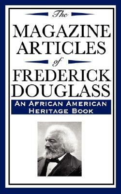 The Magazine Articles of Frederick Douglass (an African American Heritage Book)