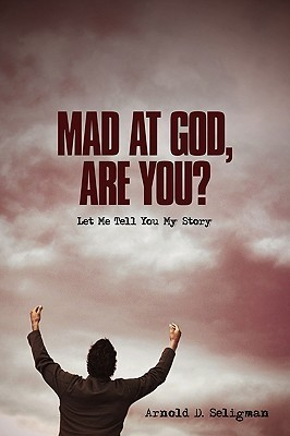 Mad at God, Are You?: Let Me Tell You My Story