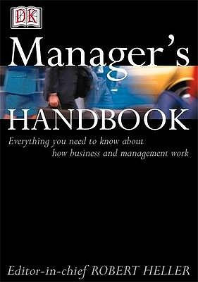 Manager's Handbook: Everything You Need To Know About How Business And Management Work