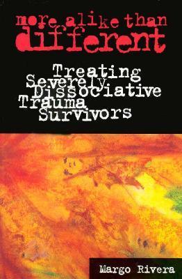 More Alike Than Different: Treating Severely Dissociative Trauma Survivors