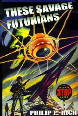 Ebook These Savage Futurians by Philip E. High PDF!