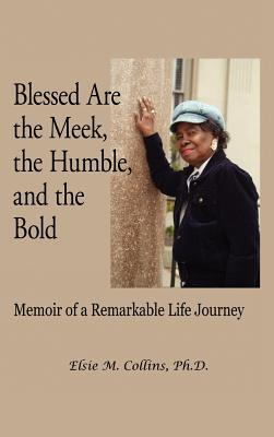 Blessed Are the Meek, the Humble, and the Bold: Memoir of a Remarkable Life Journey