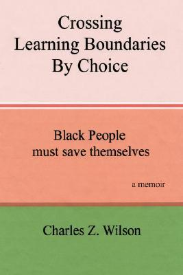 Crossing Learning Boundaries by Choice: Black People Must Save Themselves a Memoir