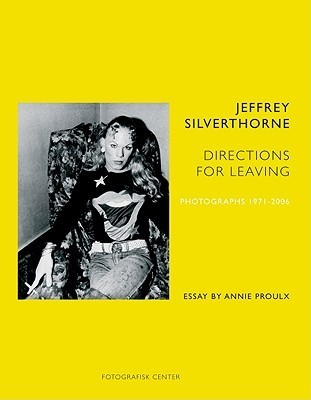 Jeffrey Silverthorne: Directions for Leaving: Photographs 1971-2006