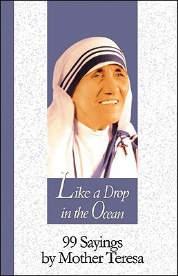 Like a Drop in the Ocean: 99 Sayings by Mother Teresa