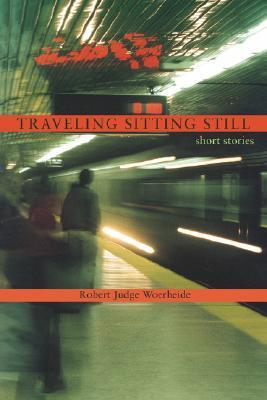 Traveling Sitting Still: Short Stories