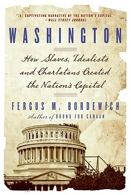 washington-how-slaves-idealists-and-scoundrels-created-the-nation-s-capital