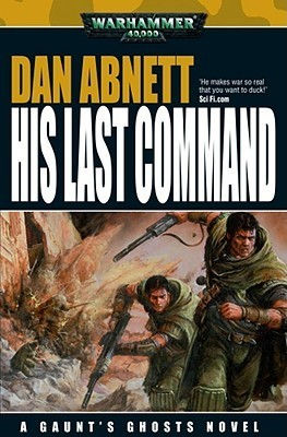 His Last Command (Gaunt's Ghosts, #9)
