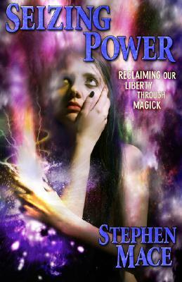 Seizing Power: Reclaiming Our Liberty Through Magick