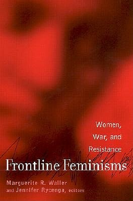 Frontline Feminisms: Women, War, and Resistance