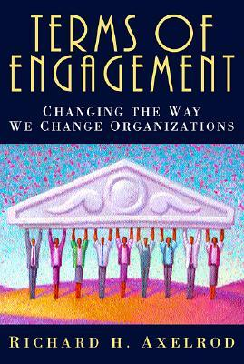 Terms of Engagement: Changing the Way We Change Organizations
