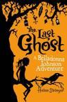 The Last Ghost: A Belladonna Johnson Adventure