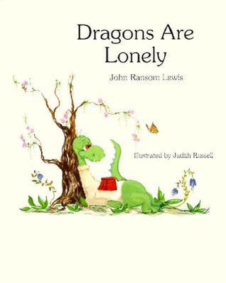 Dragons Are Lonely by John Ransom Lewis