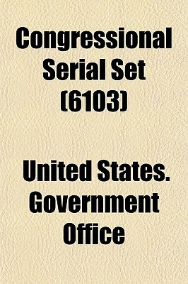 Congressional Serial Set (Volume 6103)