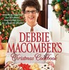 Debbie Macomber's Christmas Cookbook: Favorite Recipes and Holiday Traditions from My Home to Yours