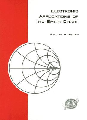 Electronic Applications of the Smith Chart: In Waveguide, Circuit, and Componenet Analysis