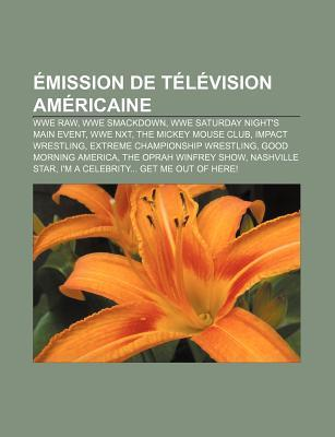Emission de Television Americaine: Wwe Raw, Wwe Smackdown, Wwe Saturday Night's Main Event, Wwe Nxt, the Mickey Mouse Club, Impact Wrestling