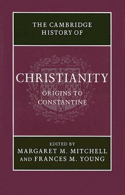 The Cambridge History of Christianity, Volume 1: Origins to Constantine