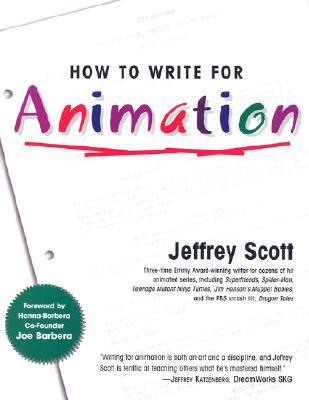 How to Write for Animation by Jeffrey Scott